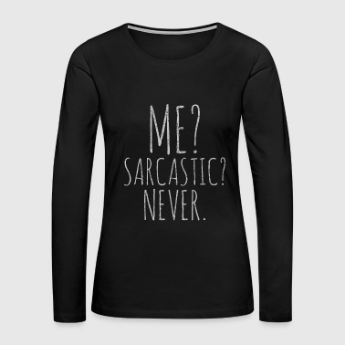 Me? sarcastic? never funny smart intellig - Women's Premium Long Sleeve T-Shirt