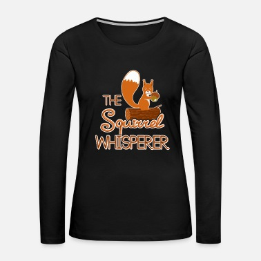 Squirrel Squirrel Whisperer Shirt - Women's Premium Long Sleeve T-Shirt