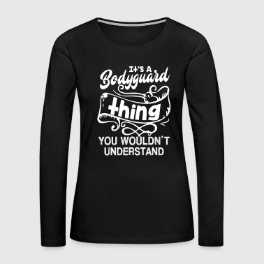 It's A Bodyguard Thing Shirt - Women's Premium Long Sleeve T-Shirt