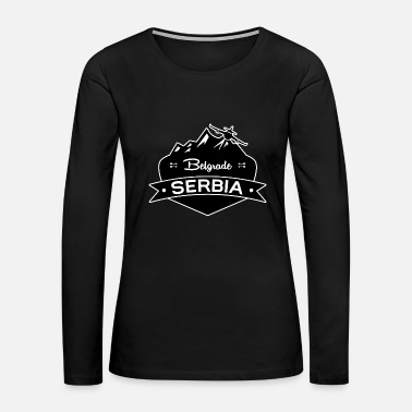 Belgrade Belgrade Serbia - Women's Premium Long Sleeve T-Shirt