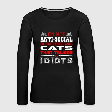 Im Not Antisocial Id Just Rather Raise Cats - Women's Premium Long Sleeve T-Shirt