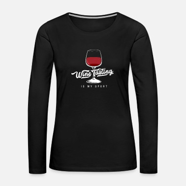 Wine Wine testing is my sport / Funny Wine Shirt Gift - Women's Premium Long Sleeve T-Shirt