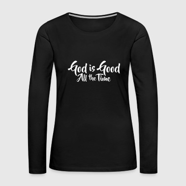 God Is Good All The Time - Women's Premium Long Sleeve T-Shirt