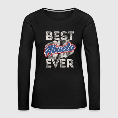 Best Abuelo Ever Puerto Rico Grandpa Fathers Day - Women's Premium Long Sleeve T-Shirt