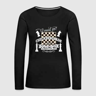 Checkerboard i must go checkerboards are calling chess tactic - Women's Premium Long Sleeve T-Shirt