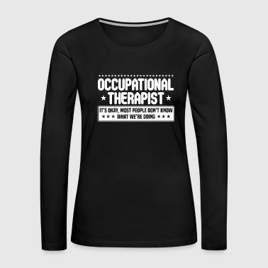 Occupational Therapist Occupational Therapy Gift - Women's Premium Long Sleeve T-Shirt