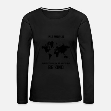Anything in a world where you can be anything be kind - Women's Premium Long Sleeve T-Shirt