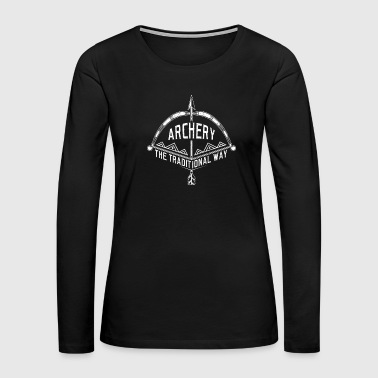 Bow and Arrow Archery the Traditional Way - Women's Premium Long Sleeve T-Shirt