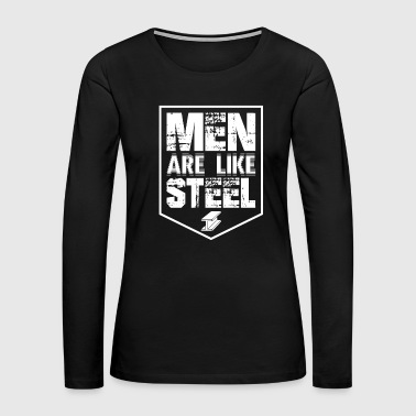 Steelworker Men are Like Steel Metal Working - Women's Premium Long Sleeve T-Shirt
