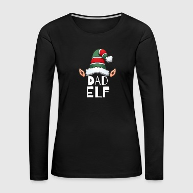 Dad Elf Christmas Holidays Xmas Elves Father - Women's Premium Long Sleeve T-Shirt