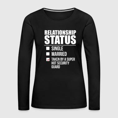 Relationship status taken by super hot Security Guard Valentine's Day - Women's Premium Long Sleeve T-Shirt