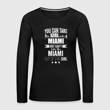 Can take the girl out of Miami but Can't take the Miami out of the Girl - Women's Premium Long Sleeve T-Shirt