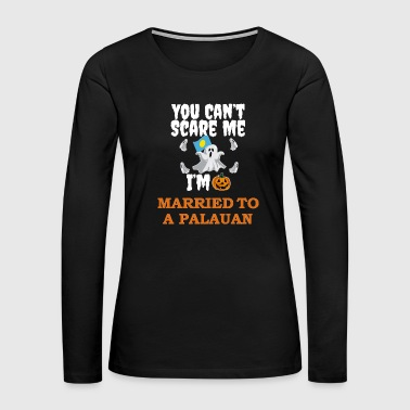 Can't scare me I'm Married to a Palauan Halloween Palau - Women's Premium Long Sleeve T-Shirt