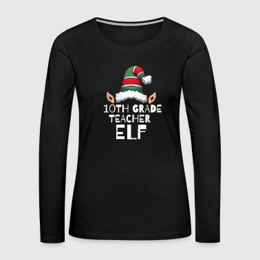 10TH grade teacher Elf Christmas Holidays Xmas Elves - Women's Premium Long Sleeve T-Shirt