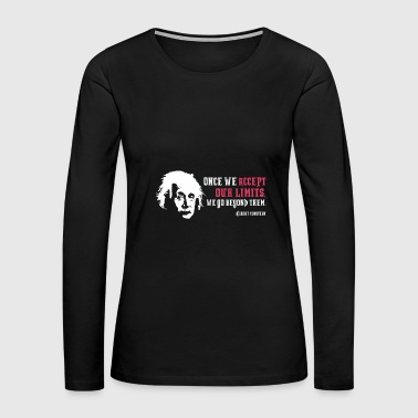 Albert Einstein Once We Accept Our Limits - Women's Premium Long Sleeve T-Shirt