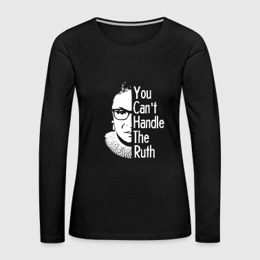 You Can't Handle the Ruth - Women's Premium Long Sleeve T-Shirt