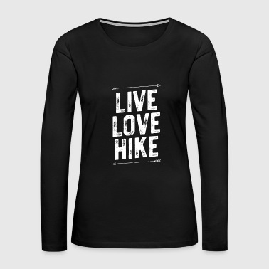 Live Love Hike Shirt - Hikers Gift Hiking Outdoors Camping - Women's Premium Long Sleeve T-Shirt