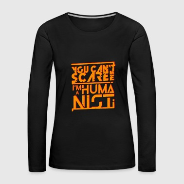 You Can't Scare Me! Tee Intense Humanist Gift - Women's Premium Long Sleeve T-Shirt
