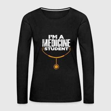 I'm a Medicine Student Gift Birthday Stud - Women's Premium Long Sleeve T-Shirt