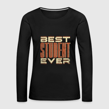 Best Student Ever funny gift for clever wise gift - Women's Premium Long Sleeve T-Shirt