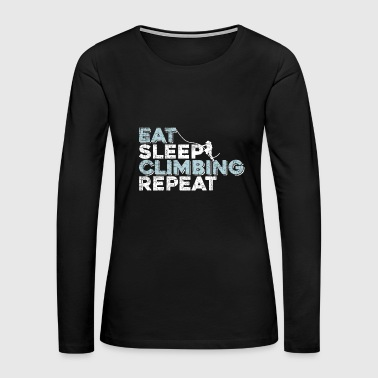 Eat Sleep Climb Repeat climbing gift idea - Women's Premium Long Sleeve T-Shirt