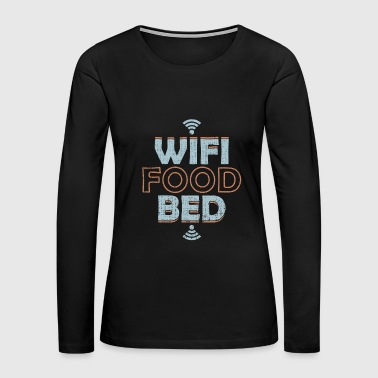 WiFi Food Bed is all i need tech geek support - Women's Premium Long Sleeve T-Shirt