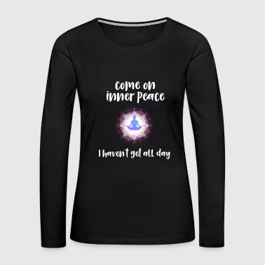 Come on your inner peace - Women's Premium Long Sleeve T-Shirt