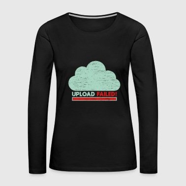Clouds Upload failed IT geek tech - Women's Premium Long Sleeve T-Shirt