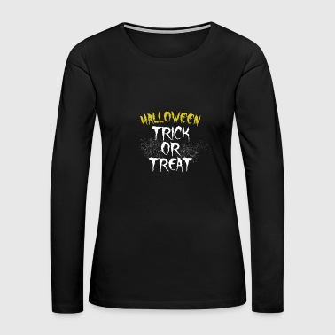 Trick or treat halloween October Holiday - Women's Premium Long Sleeve T-Shirt