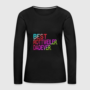 Best Rottweiler Dad Ever - Women's Premium Long Sleeve T-Shirt
