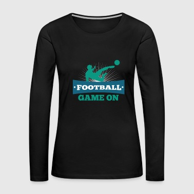 Soccer Football Funny Sayings Sports Gift Idea - Women's Premium Long Sleeve T-Shirt