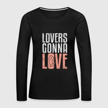 Lovers Gonna Love funny quote gift idea - Women's Premium Long Sleeve T-Shirt
