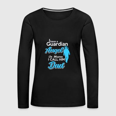 I have a Guardian Angel in heaven I call him Dad - Women's Premium Long Sleeve T-Shirt