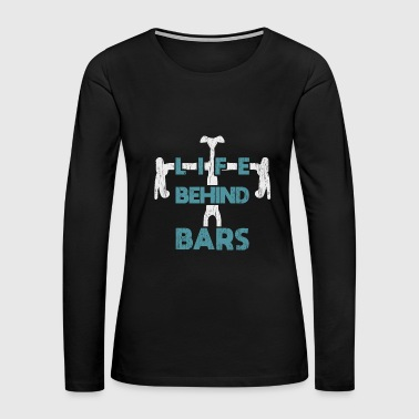 Life Behind Bars christmas gift bicycle quote - Women's Premium Long Sleeve T-Shirt