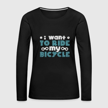 I want to ride my bicycle quote christmas - Women's Premium Long Sleeve T-Shirt