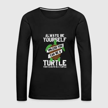 Animal Print - You Can Be A Turtle - Women's Premium Long Sleeve T-Shirt