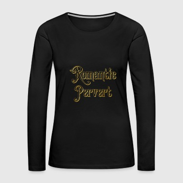 Romantic Pervert - Women's Premium Long Sleeve T-Shirt