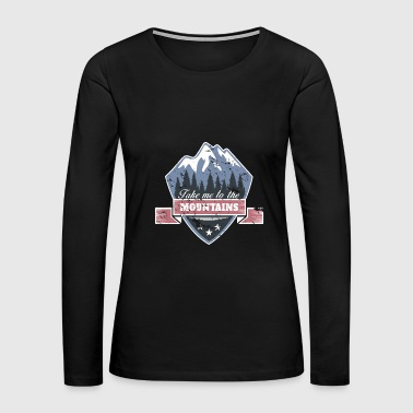 Take me to the Mountains christmas gift idea - Women's Premium Long Sleeve T-Shirt