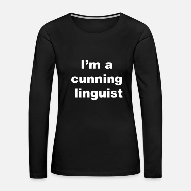 Linguistics Funny Cunning Linguist Gift for Teachers, Linguists, Language - Women's Premium Long Sleeve T-Shirt