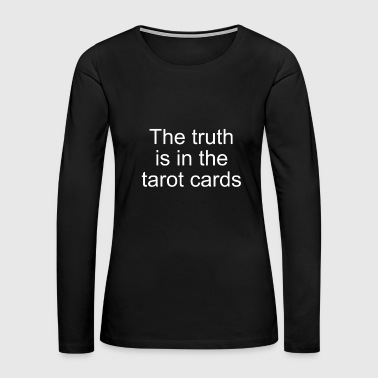 Tarot Reading Truth is in the tarot cards Gift - Women's Premium Long Sleeve T-Shirt