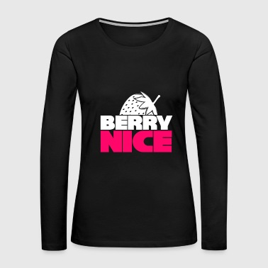 Berry Nice Strawberry funny gift christmas - Women's Premium Long Sleeve T-Shirt