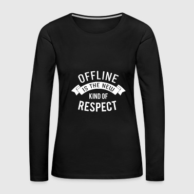 59Offline new kind of respect without Agains Wifi - Women's Premium Long Sleeve T-Shirt