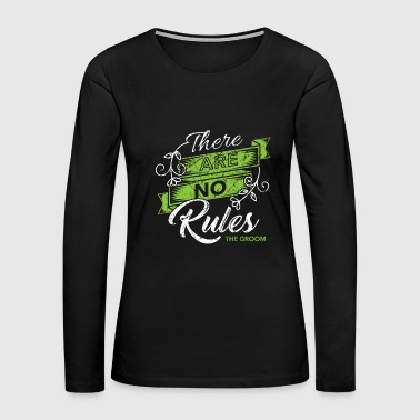 There are no rules to the groom Wedding Bachelor - Women's Premium Long Sleeve T-Shirt