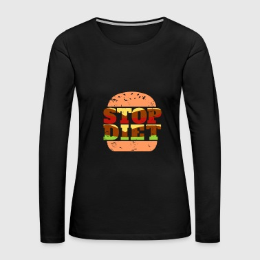 Stop Diet Burger awesome gift christmas funny - Women's Premium Long Sleeve T-Shirt