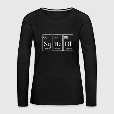 SQ BE DL Squat Bench Deadlift Powerlifting - White - Women's Premium Long Sleeve T-Shirt
