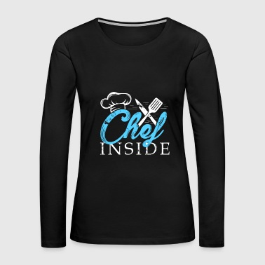 Chef Inside funny cooking christmas gift surprise - Women's Premium Long Sleeve T-Shirt