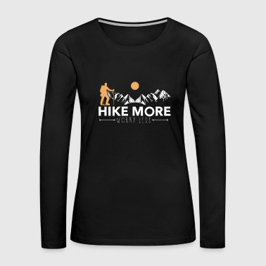 Weather Hike more worry less Hiker Hiking Wanderer Wander - Women's Premium Long Sleeve T-Shirt