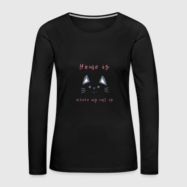 Excursion home is where my cat is - Women's Premium Long Sleeve T-Shirt