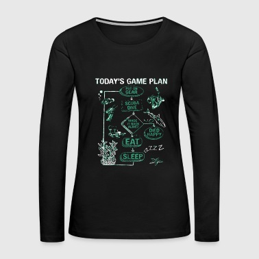 Scuba diving - today's game plan - scuba diving - Women's Premium Long Sleeve T-Shirt