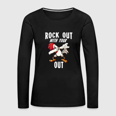 Rock Out With Your Cock Out Rooster - Women's Premium Long Sleeve T-Shirt